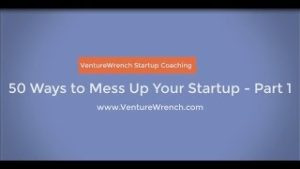 50 Ways to Mess Up Your Startup Pt1