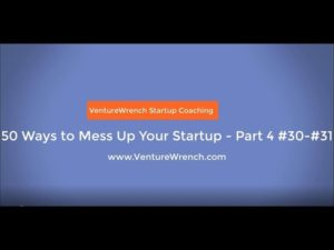 50 Ways to Mess Up Your Startup, Part 4 Video
