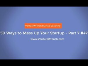 50 Ways to Mess Up Your Startup 7