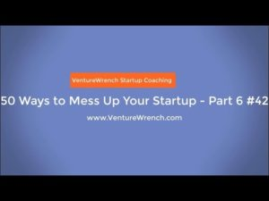 50 Ways to Mess Up Your Startup #5
