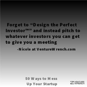 50 Ways to Mess Up -Forget to Design the Perfect Investor