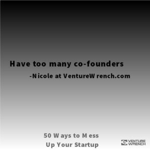 50 Ways to Mess up - Have Too Many Co-Founders