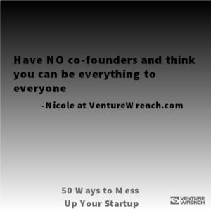 50 Ways to Mess Up - Have NO Co-Founders