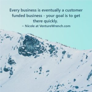 Every business is eventually a customer funded business.