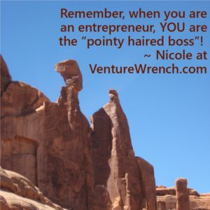 When you are the entrepreneur, you are the pointy haired boss