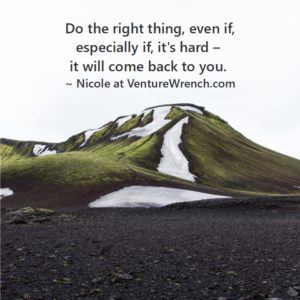 Do the right thing, especially if it's hard.