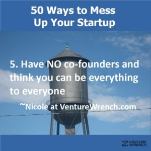 50 Ways to Mess Up #5 Have NO co-founders
