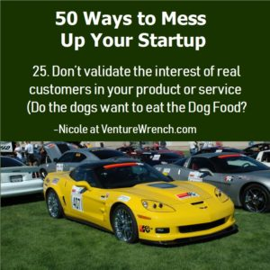 50 Ways to Mess Up #25 Don't Validate Interest of Real Customers